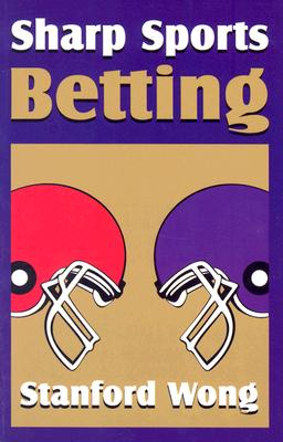 Sharp Sports Betting By Wong, Stanford