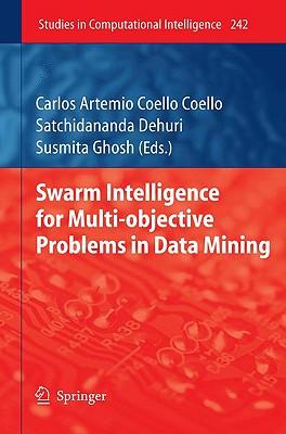 Swarm Intelligence For Multi-Objective Problems in Data Mining By Coello Coello, Carlos Artemio (EDT)/ Dehuri, Satchidananda (EDT)/ Ghosh, Susmita (EDT)